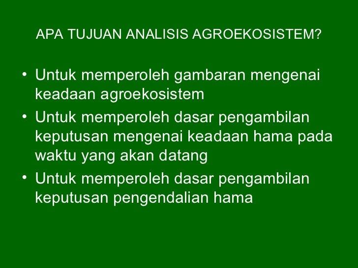 APA TUJUAN ANALISIS AGROEKOSISTEM?• Untuk memperoleh gambaran mengenai  keadaan agroekosistem• Untuk memperoleh dasar peng...