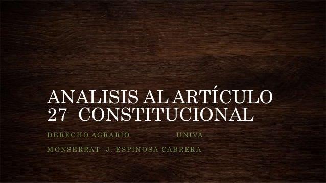 ANALISIS AL ARTÍCULO 27 CONSTITUCIONAL DERECHO AGRARIO UNIVA MONSERRAT J. ESPINOSA CABRERA