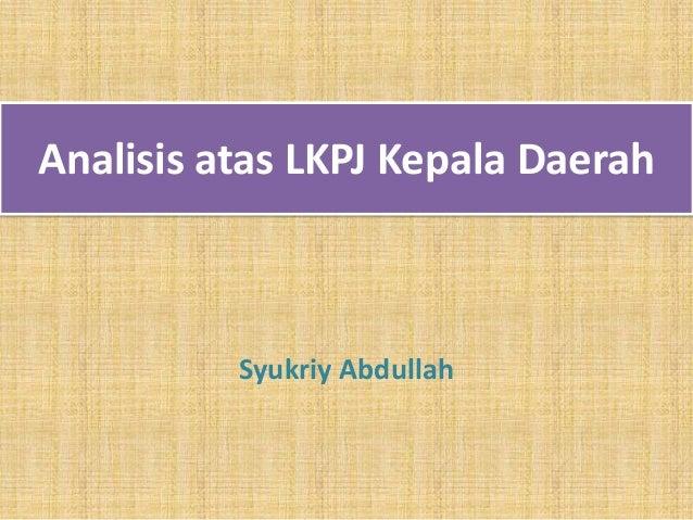 Analisis atas LKPJ Kepala Daerah          Syukriy Abdullah