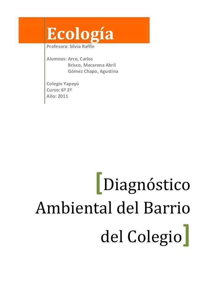 EcologíaProfesora: Silvia RaffínAlumnos: Arce, Carlos Brisco, Macarena Abril Gómez Chapo, AgustinaColegio YapeyúCurso: 6º ...