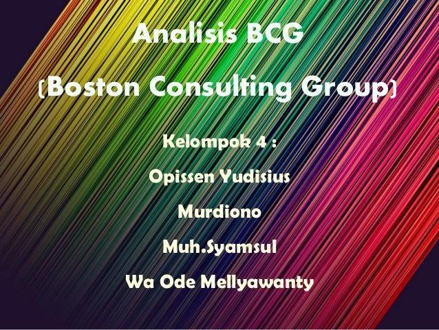 Analisis BCG(Boston Consulting Group)Kelompok 4 :Opissen YudisiusMurdionoMuh.SyamsulWa Ode Mellyawanty