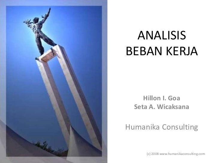 ANALISIS BEBAN KERJA<br />Hillon I. Goa<br />Seta A. Wicaksana<br />Humanika Consulting<br />(c) 2008 www.humanikaconsulti...