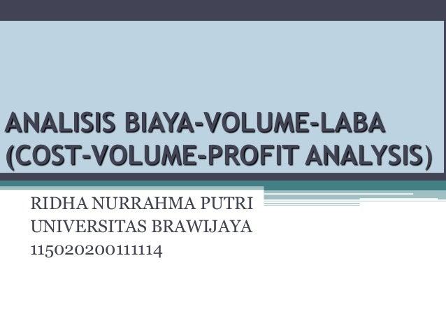 ANALISIS BIAYA-VOLUME-LABA (COST-VOLUME-PROFIT ANALYSIS) RIDHA NURRAHMA PUTRI UNIVERSITAS BRAWIJAYA 115020200111114