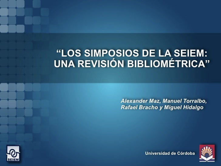 """""""LOS SIMPOSIOS DE LA SEIEM: UNA REVISIÓN BIBLIOMÉTRICA""""              Alexander Maz, Manuel Torralbo,            Rafael Bra..."""