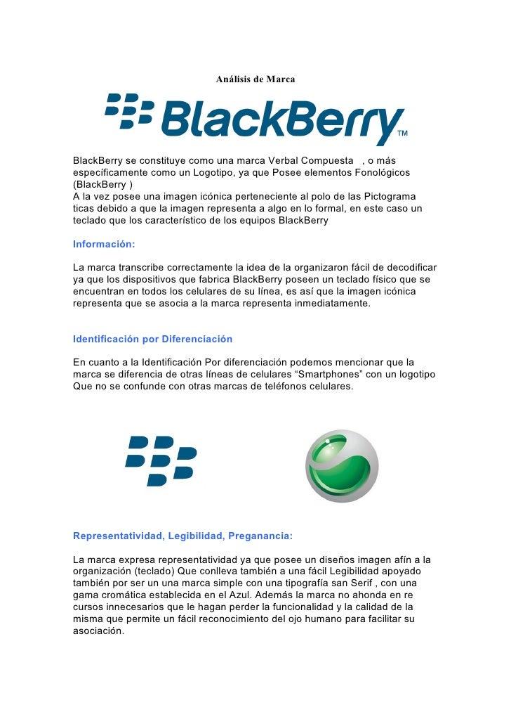 Análisis de MarcaBlackBerry se constituye como una marca Verbal Compuesta , o másespecíficamente como un Logotipo, ya que ...