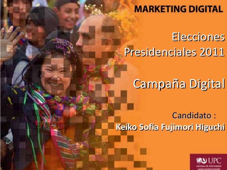 Elecciones Presidenciales 2011 Campaña Digital Candidato  :   Keiko Sofía Fujimori Higuchi