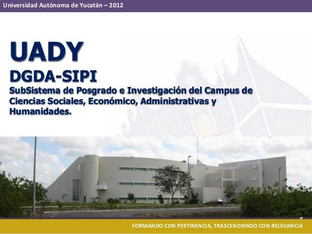 Universidad Autónoma de Yucatán – 2012 FORMANDO CON PERTINENCIA, TRASCENDIENDO CON RELEVANCIA UADY DGDA-SIPI SubSistema de...