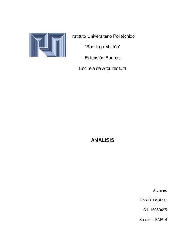 """Instituto Universitario Politécnico """"Santiago Mariño"""" Extensión Barinas Escuela de Arquitectura ANALISIS Alumno: Bonilla A..."""