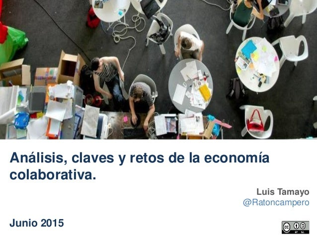 Luis Tamayo @Ratoncampero Análisis, claves y retos de la economía colaborativa. Junio 2015