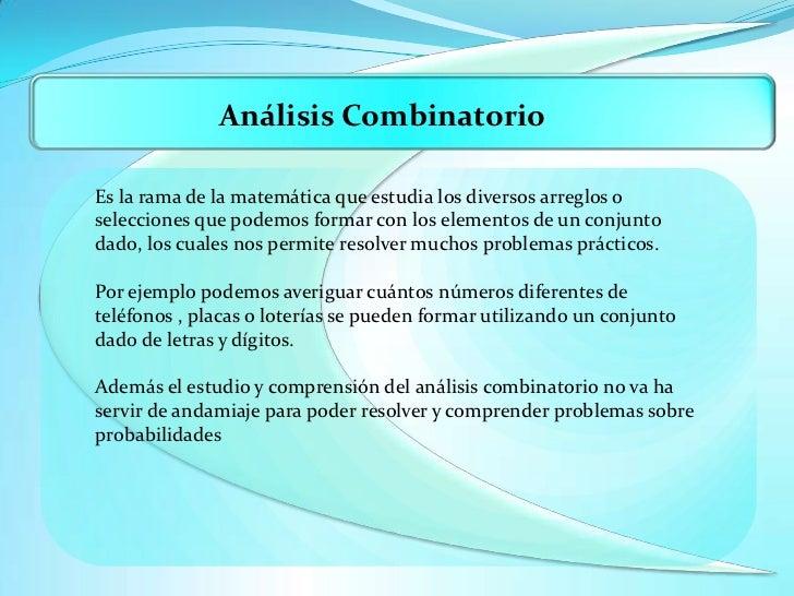 Análisis Combinatorio<br />Es la rama de la matemática que estudia los diversos arreglos o selecciones que podemos formar ...