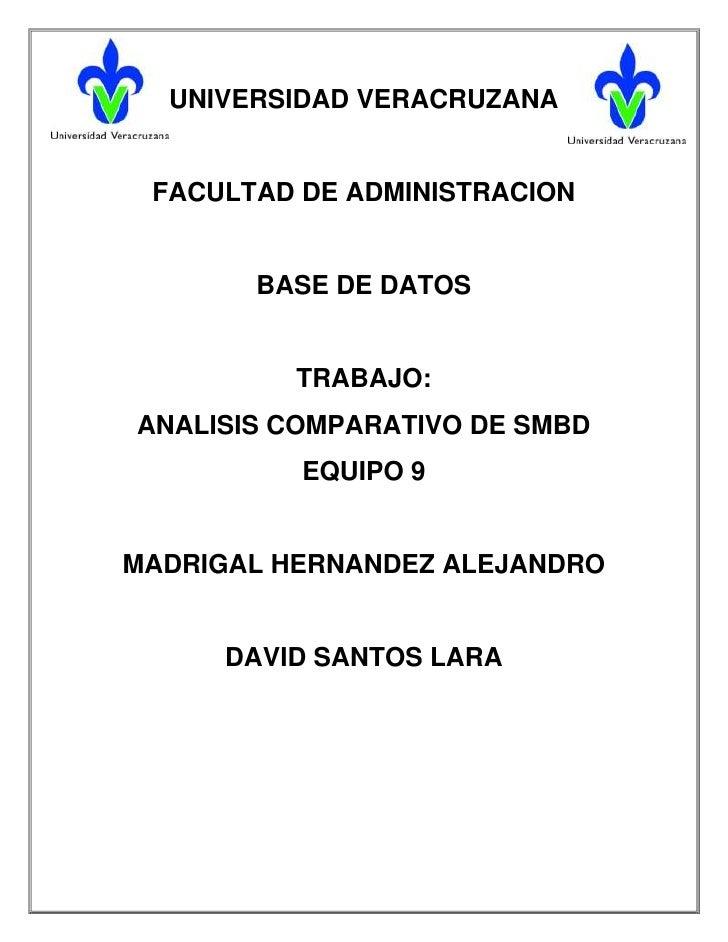 UNIVERSIDAD VERACRUZANA FACULTAD DE ADMINISTRACION       BASE DE DATOS          TRABAJO:ANALISIS COMPARATIVO DE SMBD      ...