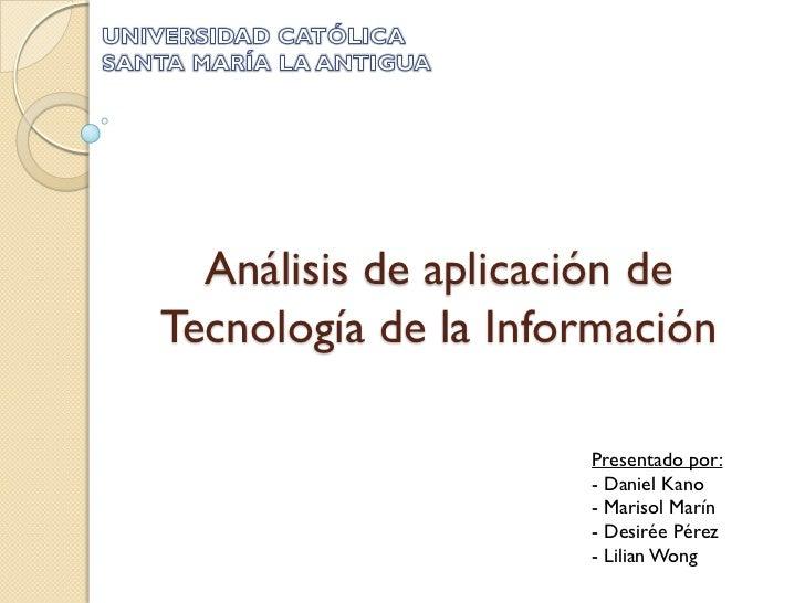 Análisis de aplicación deTecnología de la Información                     Presentado por:                     - Daniel Kan...
