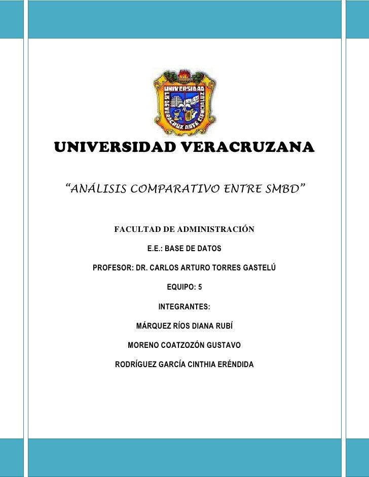 """<br />UNIVERSIDAD VERACRUZANA<br />""""ANÁLISIS COMPARATIVO ENTRE SMBD""""<br />FACULTAD DE ADMINISTRACIÓN<br />E.E.: B..."""