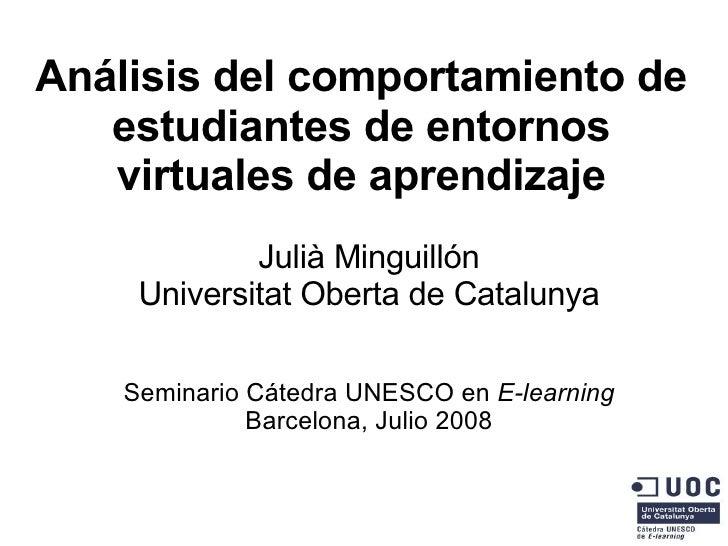 Análisis del comportamiento de estudiantes de entornos virtuales de aprendizaje <ul><ul><li>Julià Minguillón </li></ul></u...