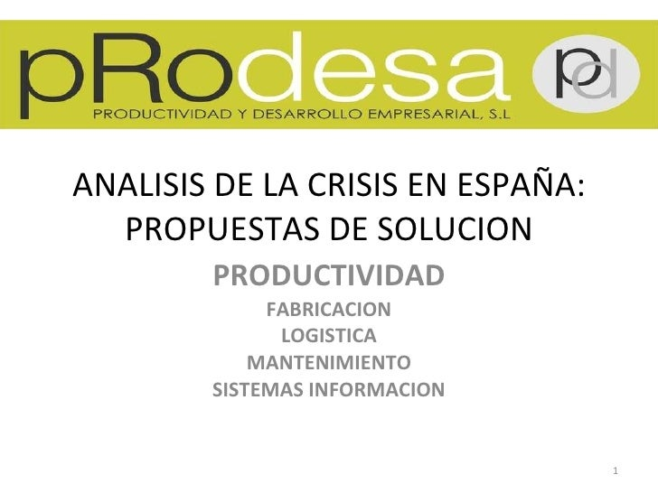 ANALISIS DE LA CRISIS EN ESPAÑA: PROPUESTAS DE SOLUCION PRODUCTIVIDAD FABRICACION LOGISTICA MANTENIMIENTO SISTEMAS INFORMA...