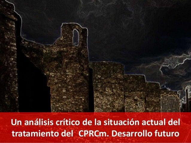 Un análisis crítico de la situación actual deltratamiento del CPRCm. Desarrollo futuro