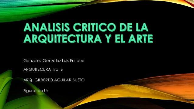 González González Luis Enrique ARQUITECURA 1ro. B ARQ. GILBERTO AGUILAR BUSTO Zigurat de Ur