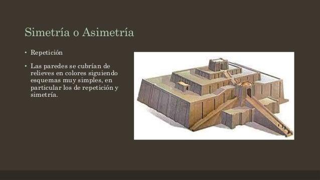 Simetría o Asimetría • Repetición • Las paredes se cubrían de relieves en colores siguiendo esquemas muy simples, en parti...