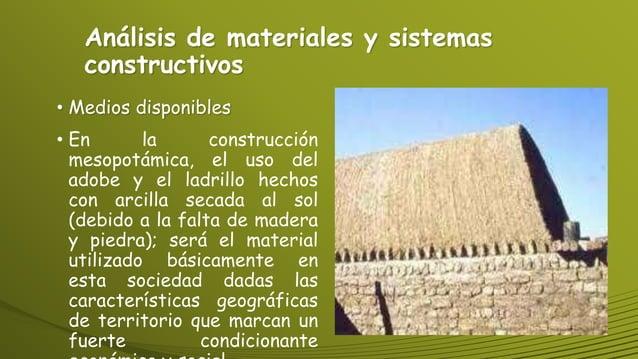 Análisis de materiales y sistemas constructivos • Medios disponibles • En la construcción mesopotámica, el uso del adobe y...