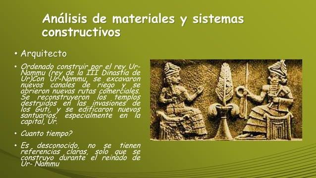 Análisis de materiales y sistemas constructivos • Arquitecto • Ordenado construir por el rey Ur- Nammu (rey de la III Dina...