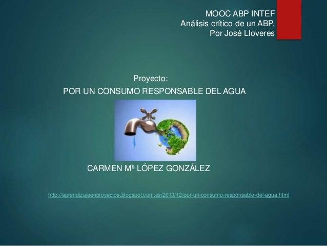 CARMEN Mª LÓPEZ GONZÁLEZ http://aprendizajeenproyectos.blogspot.com.es/2013/12/por-un-consumo-responsable-del-agua.html MO...