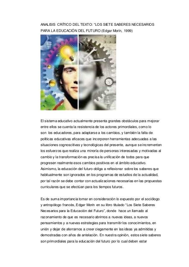 """ANALISIS CRÍTICO DEL TEXTO: """"LOS SIETE SABERES NECESARIOS PARA LA EDUCACIÓN DEL FUTURO (Edgar Morín, 1999) El sistema educ..."""