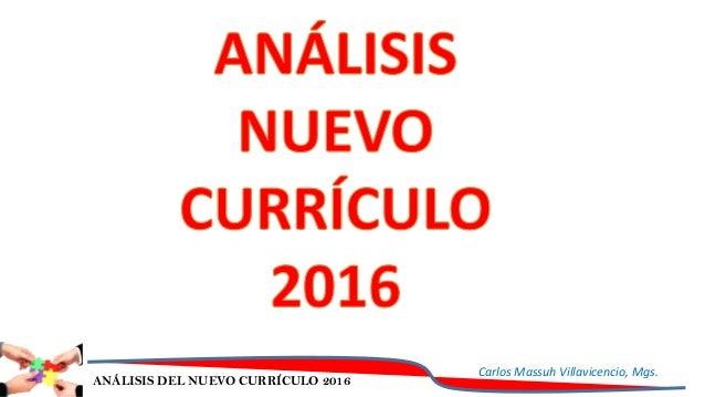 ANÁLISIS DEL NUEVO CURRÍCULO 2016 Carlos Massuh Villavicencio, Mgs.