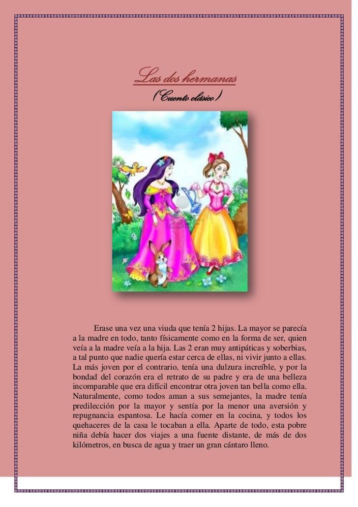 Las dos hermanas<br />(Cuento clásico)<br />Erase una vez una viuda que tenía 2 hijas. La mayor se parecía a la madre en t...