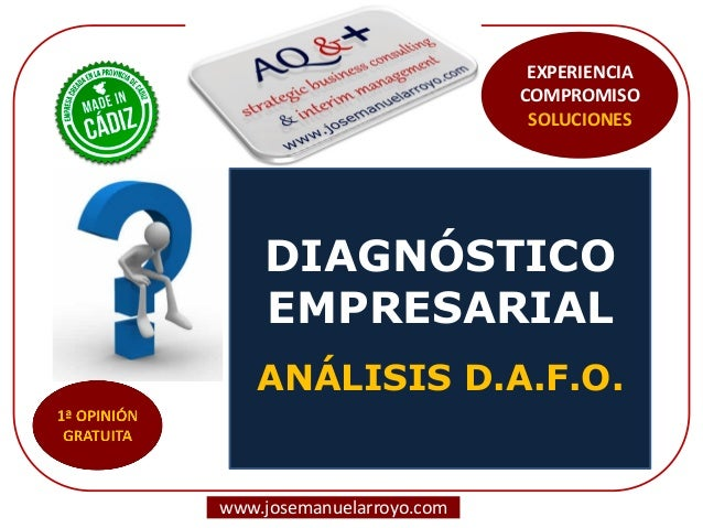 DIAGNÓSTICO EMPRESARIAL ANÁLISIS D.A.F.O.  www.josemanuelarroyo.com  EXPERIENCIA COMPROMISO SOLUCIONES