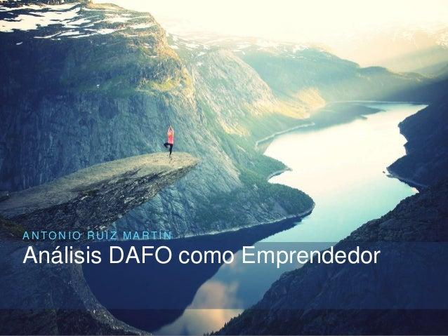 A N T O N I O R U I Z M A R T Í N Análisis DAFO como Emprendedor