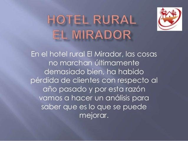 En el hotel rural El Mirador, las cosasno marchan últimamentedemasiado bien, ha habidopérdida de clientes con respecto ala...