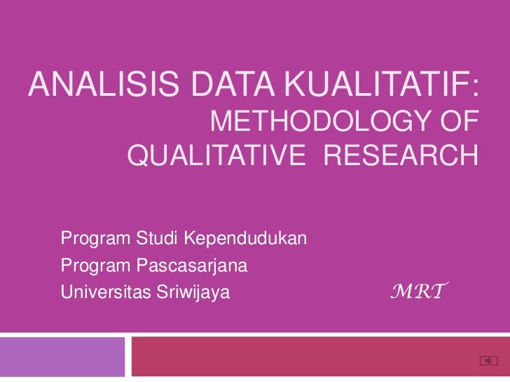 Analisis Data Kualitatif:Methodology of Qualitative  Research<br />Program StudiKependudukan<br />Program Pascasarjana<br ...