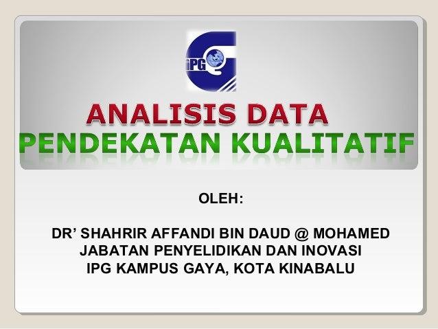 OLEH:DR' SHAHRIR AFFANDI BIN DAUD @ MOHAMED    JABATAN PENYELIDIKAN DAN INOVASI     IPG KAMPUS GAYA, KOTA KINABALU