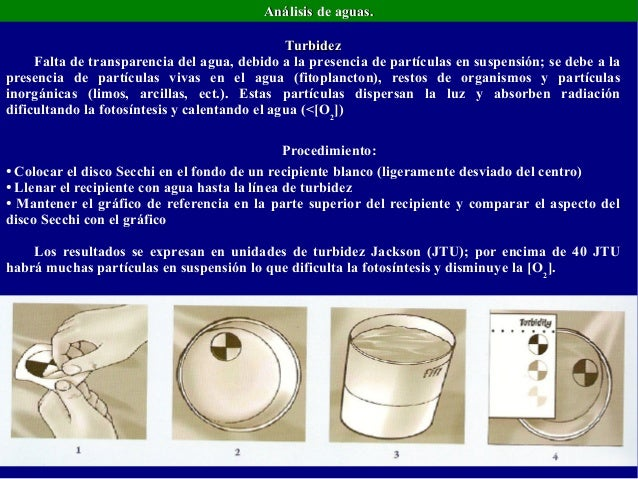 Análisis de aguas.Análisis de aguas.TurbidezTurbidezFalta de transparencia del agua, debido a la presencia de partículas e...