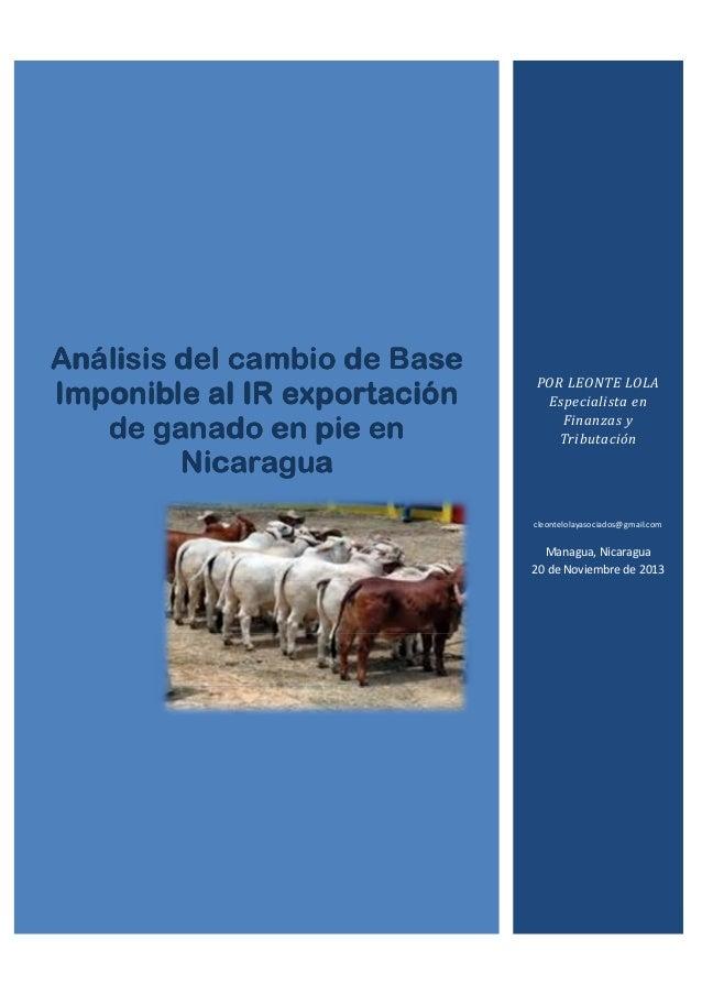 Análisis del cambio de Base Imponible al IR exportación de ganado en pie en Nicaragua  POR LEONTE LOLA Especialista en Fin...