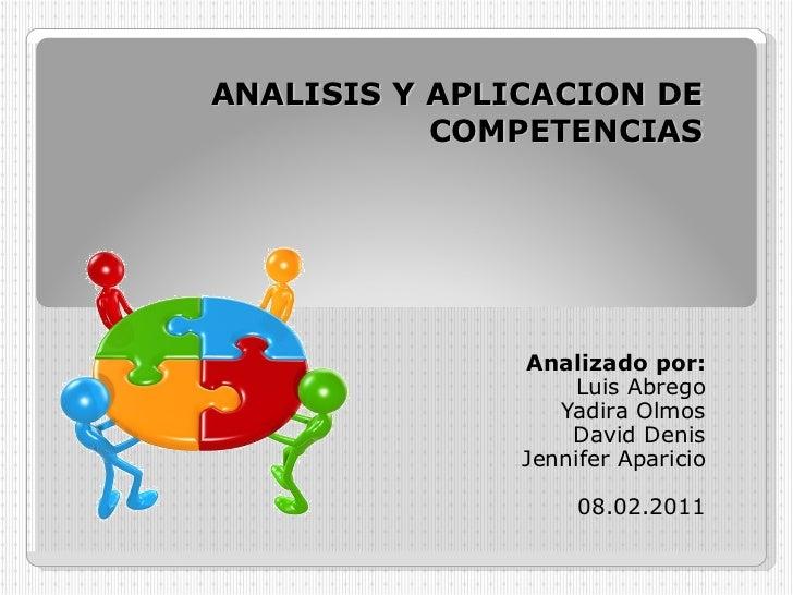 Analizado por: Luis Abrego Yadira Olmos David Denis Jennifer Aparicio 08.02.2011 ANALISIS Y APLICACION DE COMPETENCIAS
