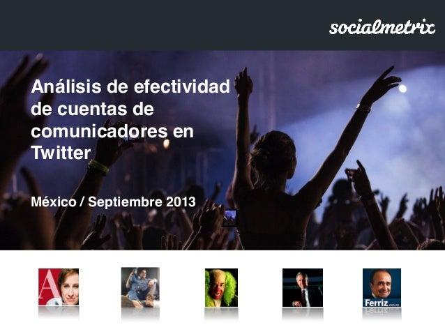Análisis de efectividad de cuentas de comunicadores en Twitter México / Septiembre 2013