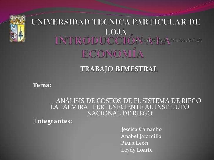 UNIVERSIDAD TECNICA PARTICULAR DE LOJA<br />La Universidad Católica de Loja<br />INTRODUCCIÓN A LA ECONOMÍA <br />TRABAJO ...