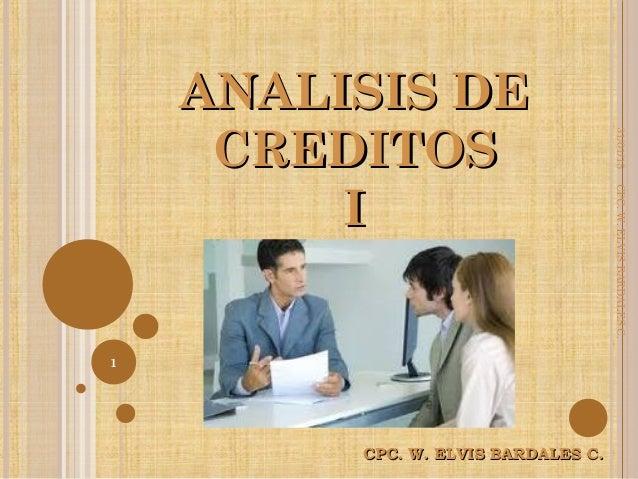 ANALISIS DEANALISIS DE CREDITOSCREDITOS II CPC. W. ELVIS BARDALES C.CPC. W. ELVIS BARDALES C. 31/01/15 1 CPC.W.ELVISBARDAL...