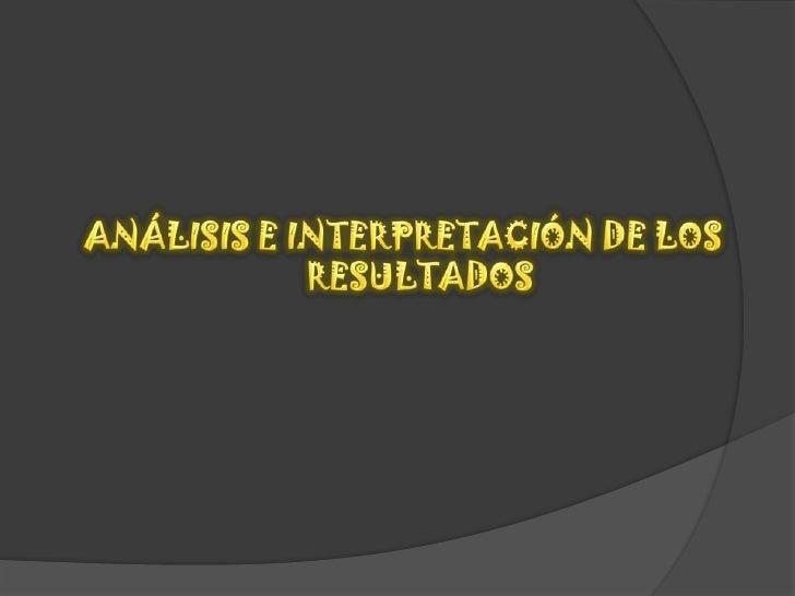 ANÁLISIS E INTERPRETACIÓN DE LOS RESULTADOS<br />
