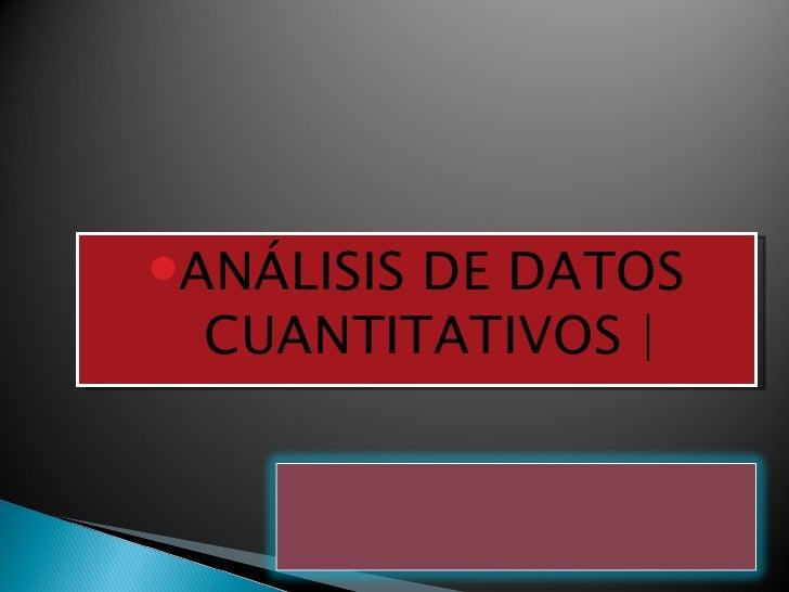 ANÁLISIS        DE DATOS CUANTITATIVOS |