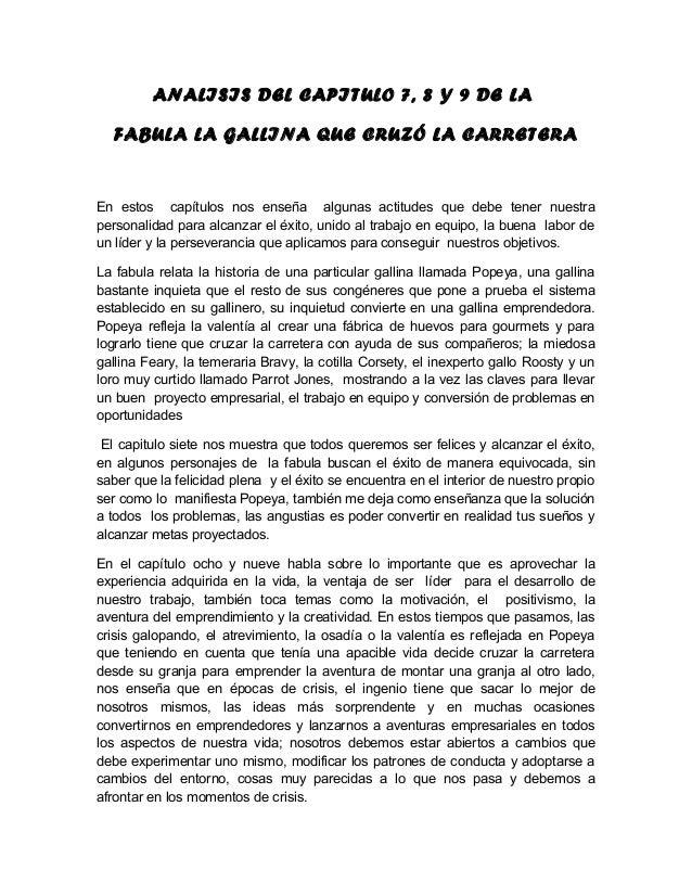 ANALISIS DEL CAPITULO 7, 8 Y 9 DE LA  FABULA LA GALLINA QUE CRUZÓ LA CARRETERA  En estos capítulos nos enseña algunas acti...