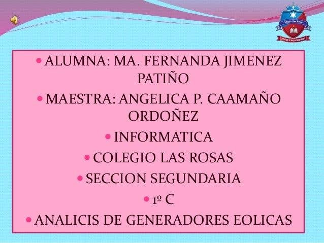  ALUMNA: MA. FERNANDA JIMENEZ PATIÑO  MAESTRA: ANGELICA P. CAAMAÑO ORDOÑEZ  INFORMATICA  COLEGIO LAS ROSAS  SECCION S...