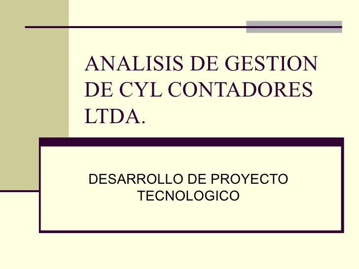 ANALISIS DE GESTION DE CYL CONTADORES LTDA. DESARROLLO DE PROYECTO TECNOLOGICO