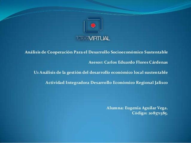 Análisis de Cooperación Para el Desarrollo Socioeconómico Sustentable                               Asesor: Carlos Eduardo...