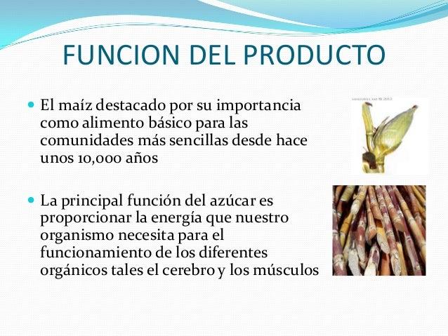 FUNCION DEL PRODUCTO El maíz destacado por su importancia como alimento básico para las comunidades más sencillas desde h...