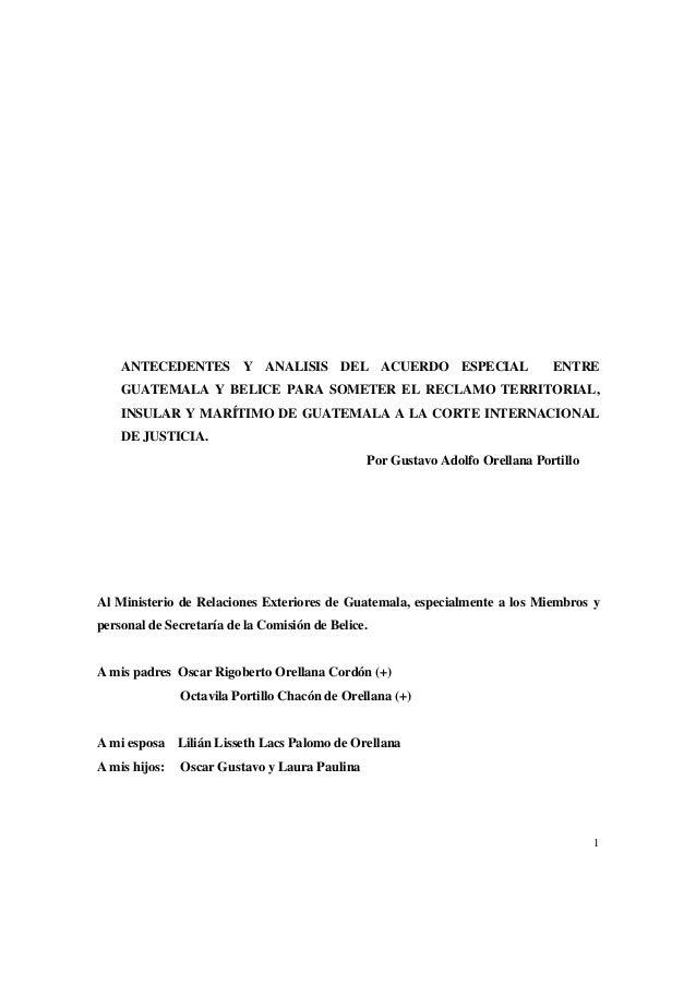 1 ANTECEDENTES Y ANALISIS DEL ACUERDO ESPECIAL ENTRE GUATEMALA Y BELICE PARA SOMETER EL RECLAMO TERRITORIAL, INSULAR Y MAR...