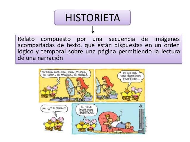 HISTORIETA Relato compuesto por una secuencia de imágenes acompañadas de texto, que están dispuestas en un orden lógico y ...