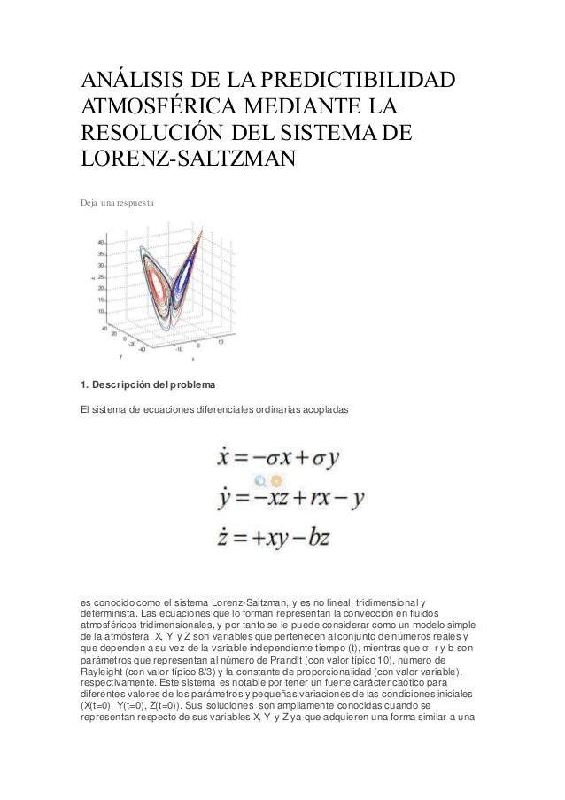 ANÁLISIS DE LA PREDICTIBILIDAD ATMOSFÉRICA MEDIANTE LA RESOLUCIÓN DEL SISTEMA DE LORENZ-SALTZMAN Deja una respuesta 1. Des...