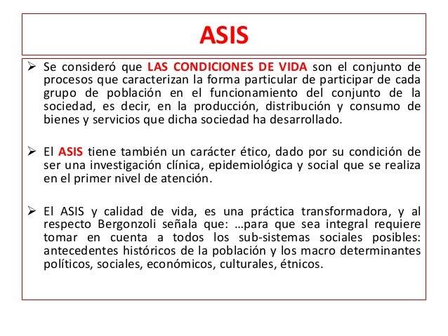 ASIS  Se consideró que LAS CONDICIONES DE VIDA son el conjunto de procesos que caracterizan la forma particular de partic...